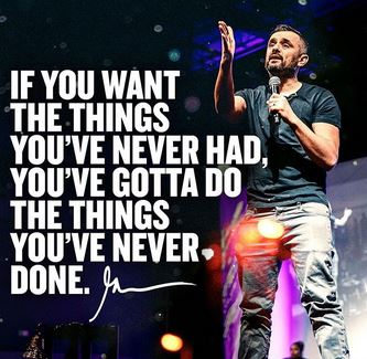 if you want the things you've never had you've gotta do the things you've never done garyvee